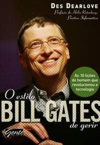 O Estilo Bill Gates de Gerir - As 10 Li��es do Homem que Revolucionou a Tecnologia